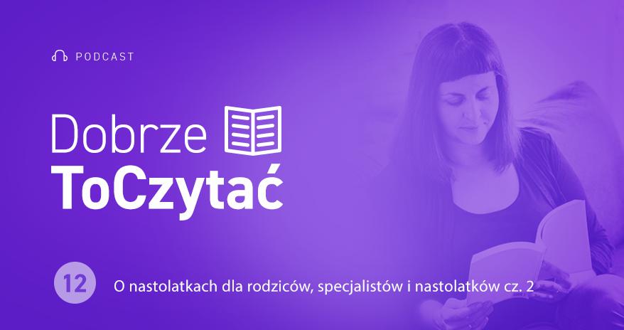 DTCZ #12 - O nastolatkach dla rodziców, specjalistów i....nastolatków cz. 2